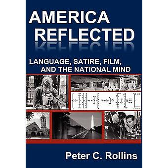 America Reflected Language Satire Film and the National Mind by Rollins & Peter C