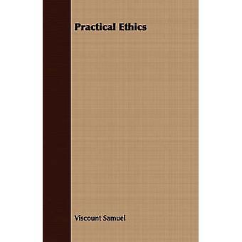 Practical Ethics by Samuel & Viscount