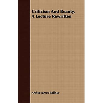 Criticism And Beauty A Lecture Rewritten by Balfour & Arthur James