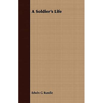 A Soldiers Life by Rundle & Edwin G