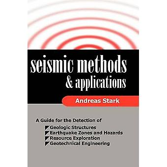 Seismic Methods and Applications A Guide for the Detection of Geologic Structures Earthquake Zones and Hazards Resource Exploration and Geotechnic by Stark & Andreas