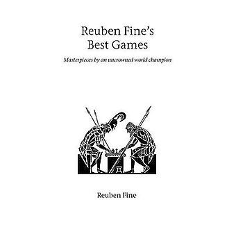 Reuben Fines Best Games by Fine & Reuben