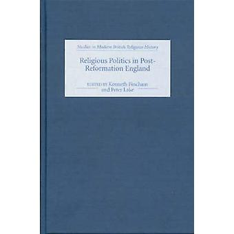 Religious Politics in PostReformation England Essays in Honour of Nicholas Tyacke by Fincham & Kenneth