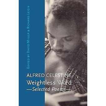 Weightless Word Selected Poems by Celestine & Alfred