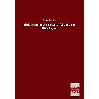 Einfuhrung in Die Farbstoffchemie Fur Histologen by Michaelis & L.