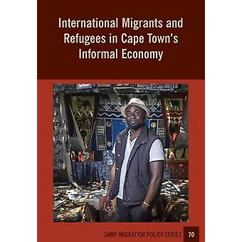 International Migrants and Refugees in Cape Towns Informal Economy by Tawodzera & Godfrey