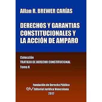 Derechos y garantas constitucionales y la accin de amparo. Tomo X. Coleccin Tratado de Derecho Constitucional by BREWERCARIAS & Allan R.