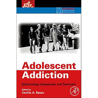 Adolescent Addiction - Epidemiology - Assessment - and Treatment by Ce