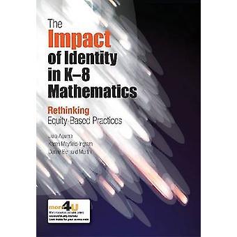 The Impact of Identity in K-8 Mathematics - Rethinking  Equity-Based P