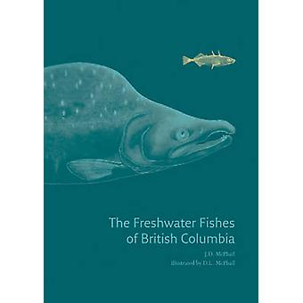 The Freshwater Fishes of British Columbia by J.D McPhail - 9780888644