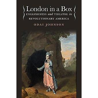 London in a Box - Englishness and Theatre in Revolutionary America by