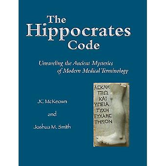 The Hippocrates Code - Unraveling the Ancient Mysteries of Modern Medi