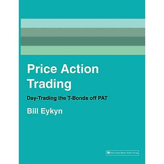 Price Action Trading - Day-trading the T-bonds Off PAT by Bill Eykyn -