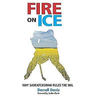 Fire on Ice - Why Saskatchewan Rules the NHL by Professor Darrell Davi