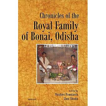 Chronicles of the Royal Family of Bonai (Odisha) by Rashmi Pramanik -