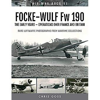 FOCKE-WULF Fw 190 - The Early Years - Operations Over France and Brita