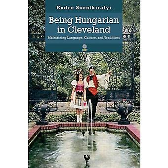 Being Hungarian in Cleveland - Maintaining Language - Culture - and Tr