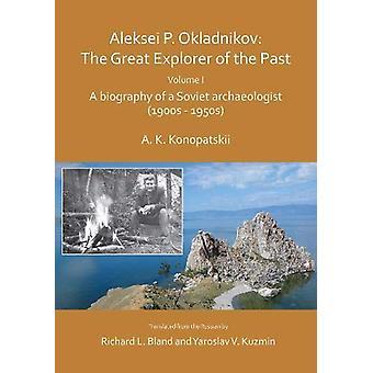 Aleksei P. Okladnikov - The Great Explorer of the Past. Volume I - A bi