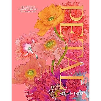 Petal - The World of Flowers Through an Artist's Eye by Adriana Picker