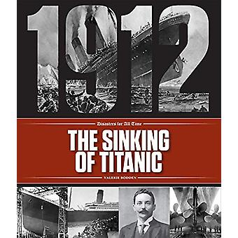 Disasters for All Time - The Sinking of the Titanic by Valerie Bodden