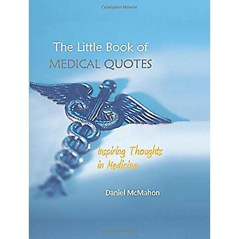The Little Book of Medical Quotes - Inspiring Thoughts in Medicine by