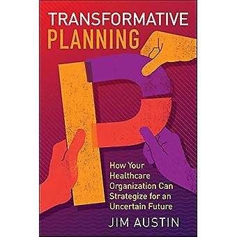 Transformative Planning - How Your Healthcare Organization Can Strateg
