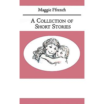A Collection of Short Stories by Ffrench & Maggie