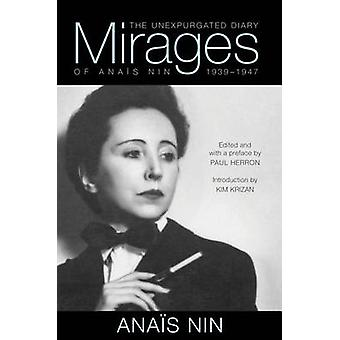 Mirages  The Unexpurgated Diary of Anais Nin 19391947 by Anais Nin & Introduction by Kim Krizan & Preface by Paul Herron