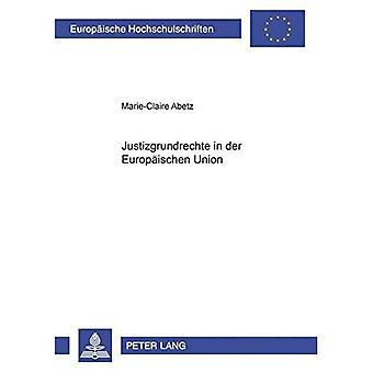 Justizgrundrechte Der Europaeischen unionissa (Europaeische Hochschulschriften / Eurooppalainen yliopisto Studie)