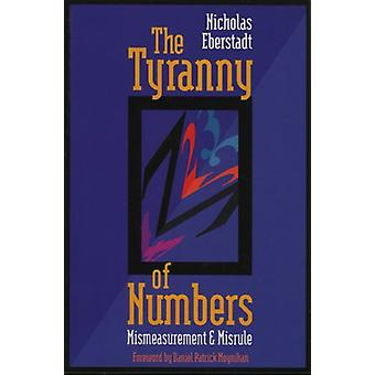 The Tyranny of Numbers - Mismeasurement and Misrule par Nicholas Eberst