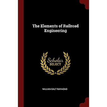The Elements of Railroad Engineering by William Galt Raymond - 978137