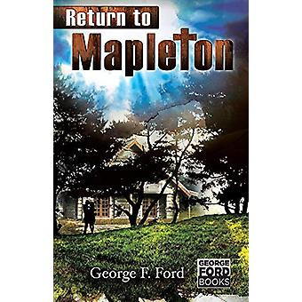 Return to Mapleton by George F Ford - 9781458220462 Book