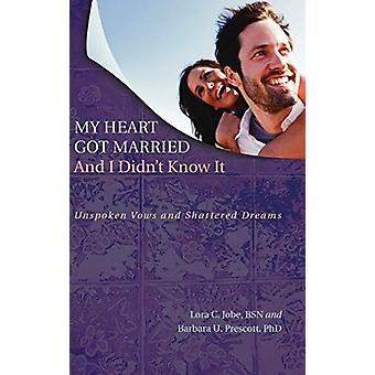 My Heart Got Married And I Didn't Know It by Lora C Bsn Jobe - 978149