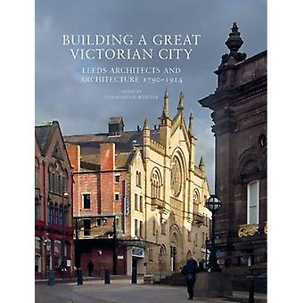Building a Great Victorian City - Leeds Architects and Architecture 17