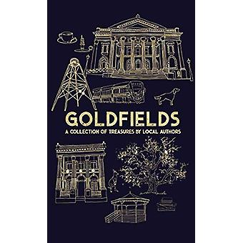 Goldfields - A Collection Of Treasures By Local Authors by Rosemary So