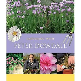 Gardening with Peter Dowdall by Peter Dowdall