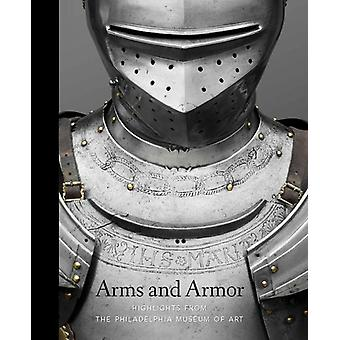 Arms and Armor  Highlights from the Philadelphia Museum of Art by Dirk H Breiding