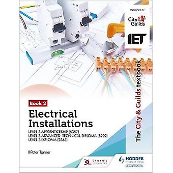 The City &Guilds Textbook:Book 2 Electrical Installations for the Level 3 Apprenticeship (5357) Level 3 Advanced Technical Diploma (8202) & Level 3 Diploma (2365)