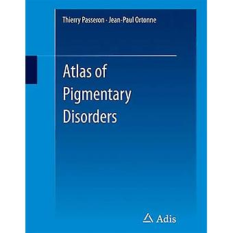 Atlas of Pigmentary Disorders by Edited by Thierry Passeron & Edited by Jean Paul Ortonne