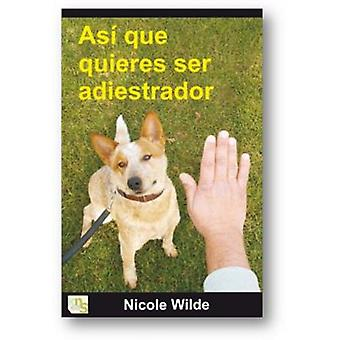 KNS Ediciones So you wanna be Trainer (Dogs , Training Aids , Proprioception)