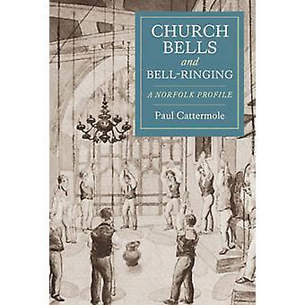 Church Bells and BellRinging A Norfolk Profil par Paul Cattermole