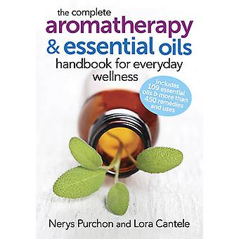The Complete Aromatherapy and Essential Oils Handbook for Everyday We