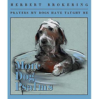 More Dog Psalms - Prayers My Dogs Have Taught Me by Herbert F. Brokeri