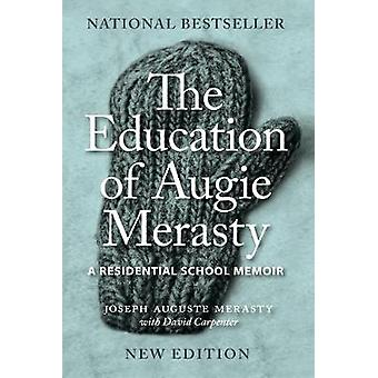 The Education of Augie Merasty - A Residential School Memoir - New Edi