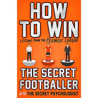 How to Win - Lessons from the Premier League by Anon - The Secret Foot