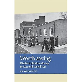 Worth Saving - Disabled Children During the Second World War by Sue Wh