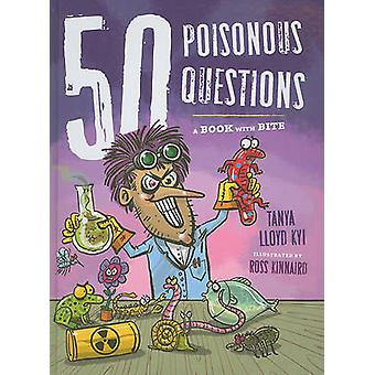 50 Poisonous Questions - A Book With Bite by Tanya Lloyd Kyi - 9781554