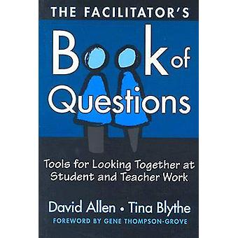 The Facilitator's Book of Questions - Tools for Looking Together at St
