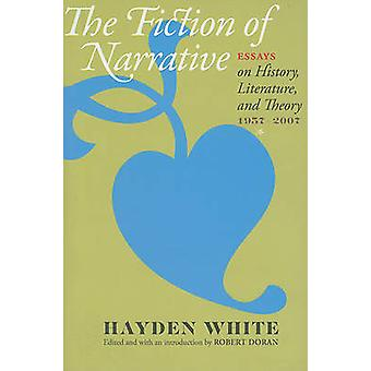 The Fiction of Narrative - Essays on History - Literature - and Theory