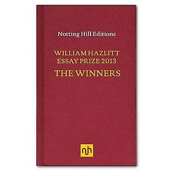The William Hazlitt Essay Prize 2013 the Winners by Michael Ignatieff